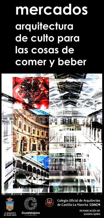 Exposición «MERCADOS. ARQUITECTURA DE CULTO PARA LAS COSAS DE COMER Y BEBER»
